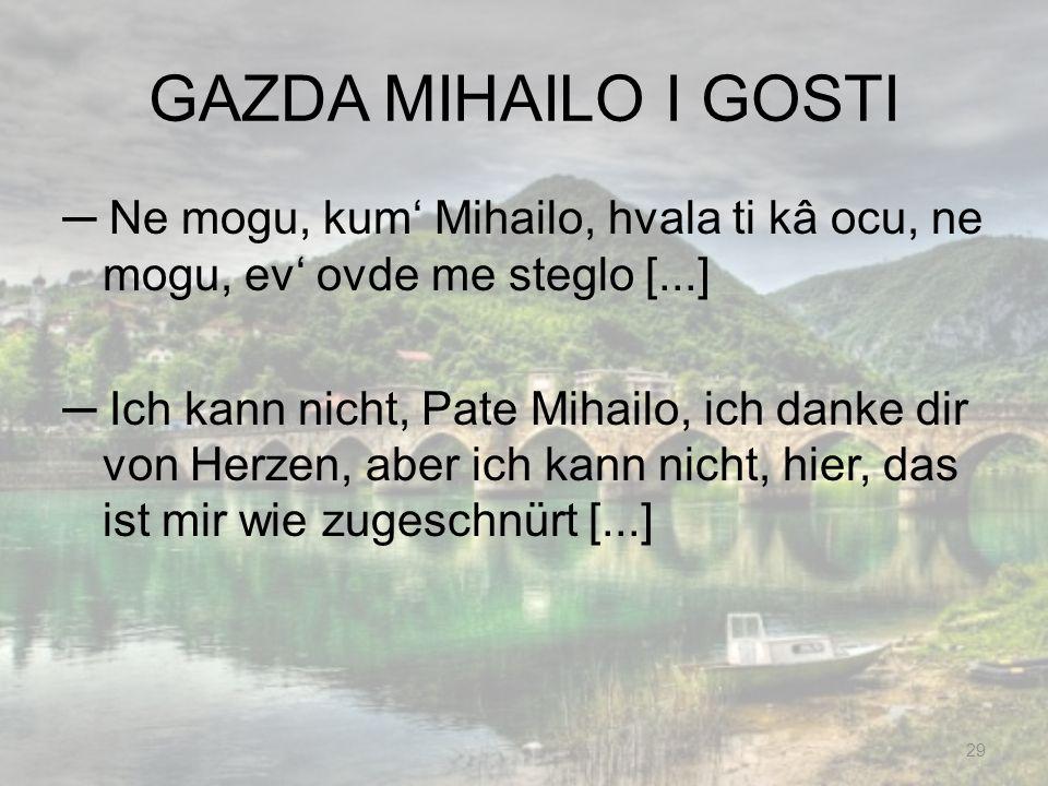GAZDA MIHAILO I GOSTI ─ Ne mogu, kum' Mihailo, hvala ti kâ ocu, ne mogu, ev' ovde me steglo [...]